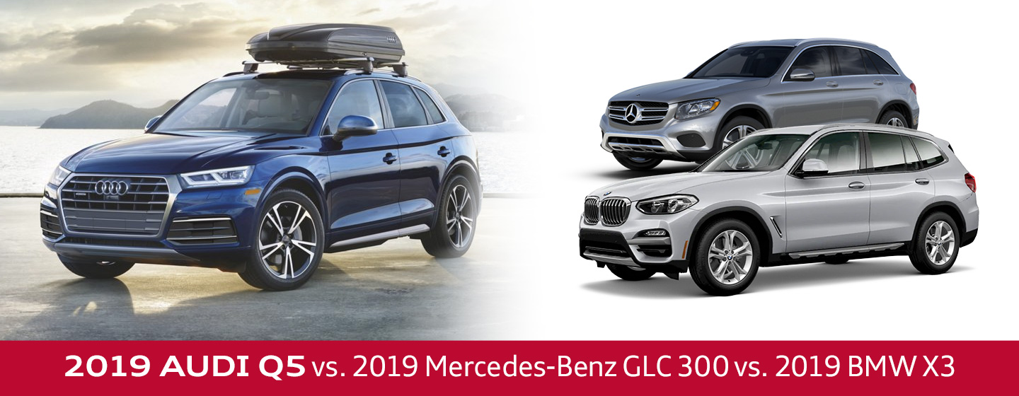 2019 Audi Q5 Vs 2019 Mercedes Benz Glc 300 2019 Bmw X3 In Lenexa